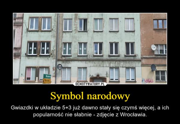 Symbol narodowy – Gwiazdki w układzie 5+3 już dawno stały się czymś więcej, a ich popularność nie słabnie - zdjęcie z Wrocławia.