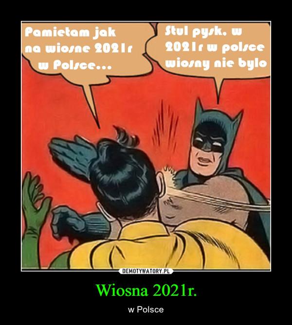 Wiosna 2021r. – w Polsce