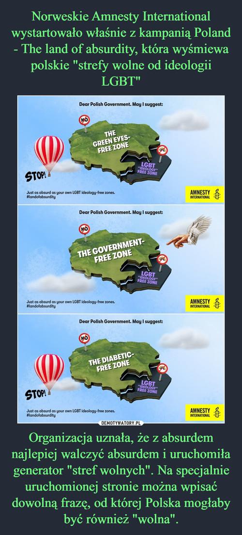 """Norweskie Amnesty International wystartowało właśnie z kampanią Poland - The land of absurdity, która wyśmiewa polskie """"strefy wolne od ideologii LGBT"""" Organizacja uznała, że z absurdem najlepiej walczyć absurdem i uruchomiła generator """"stref wolnych"""". Na specjalnie uruchomionej stronie można wpisać dowolną frazę, od której Polska mogłaby być również """"wolna""""."""