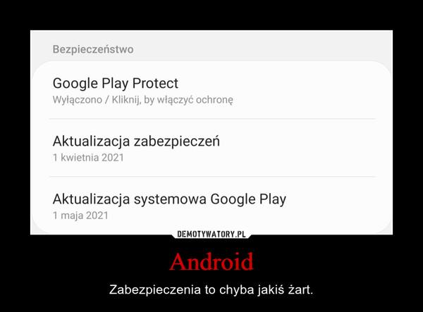 Android – Zabezpieczenia to chyba jakiś żart.