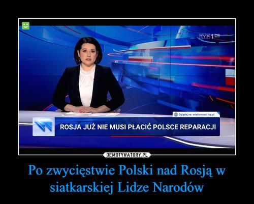 Po zwycięstwie Polski nad Rosją w siatkarskiej Lidze Narodów