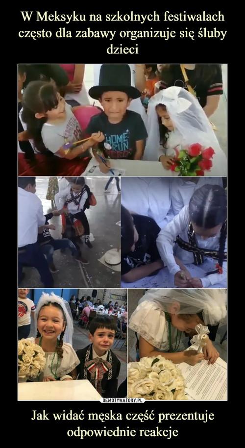 W Meksyku na szkolnych festiwalach często dla zabawy organizuje się śluby dzieci Jak widać męska część prezentuje odpowiednie reakcje