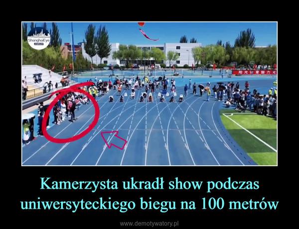 Kamerzysta ukradł show podczas uniwersyteckiego biegu na 100 metrów –
