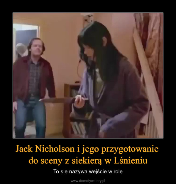 Jack Nicholson i jego przygotowanie do sceny z siekierą w Lśnieniu – To się nazywa wejście w rolę