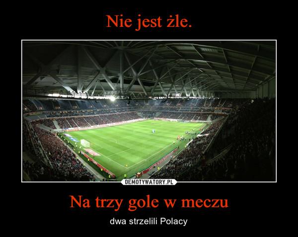 Na trzy gole w meczu – dwa strzelili Polacy