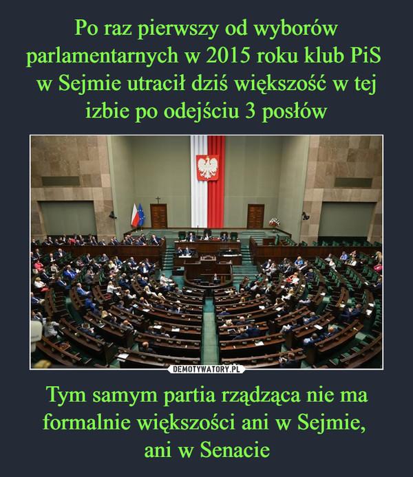 Tym samym partia rządząca nie ma formalnie większości ani w Sejmie, ani w Senacie –