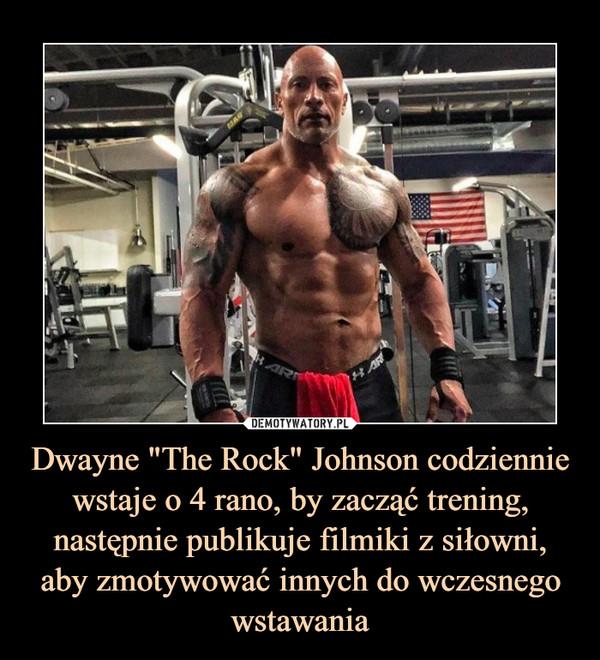 """Dwayne """"The Rock"""" Johnson codziennie wstaje o 4 rano, by zacząć trening, następnie publikuje filmiki z siłowni, aby zmotywować innych do wczesnego wstawania"""