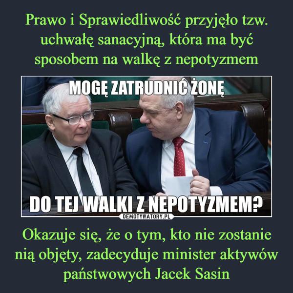 Okazuje się, że o tym, kto nie zostanie nią objęty, zadecyduje minister aktywów państwowych Jacek Sasin –