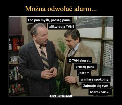 Można odwołać alarm...