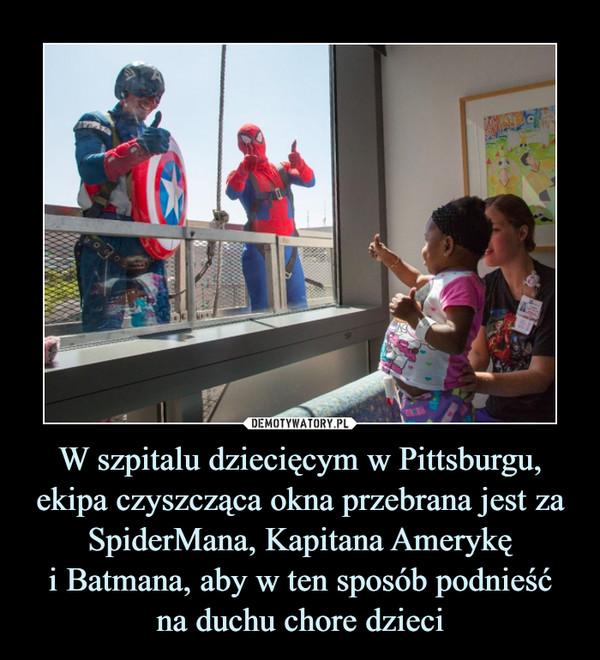 W szpitalu dziecięcym w Pittsburgu, ekipa czyszcząca okna przebrana jest za SpiderMana, Kapitana Amerykęi Batmana, aby w ten sposób podnieśćna duchu chore dzieci –