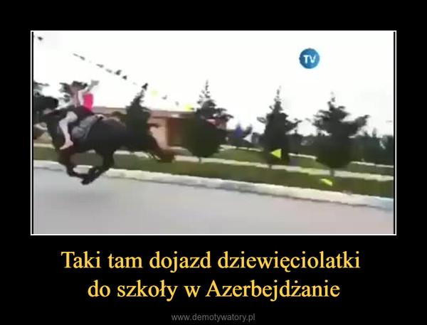 Taki tam dojazd dziewięciolatki do szkoły w Azerbejdżanie –