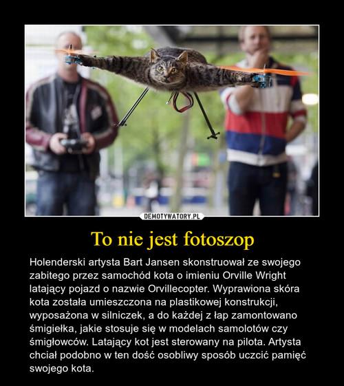 To nie jest fotoszop