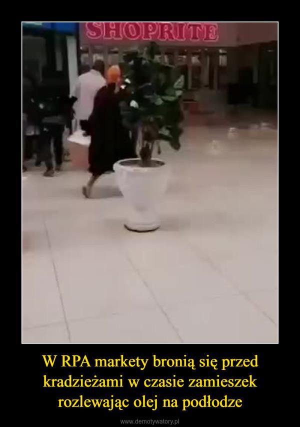 W RPA markety bronią się przed kradzieżami w czasie zamieszek rozlewając olej na podłodze –