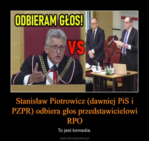 Stanisław Piotrowicz (dawniej PiS i PZPR) odbiera głos przedstawicielowi RPO – To jest komedia.