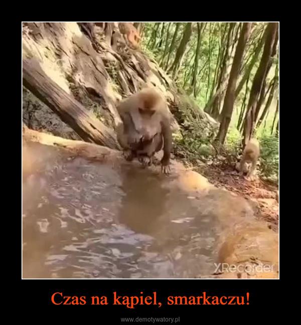 Czas na kąpiel, smarkaczu! –