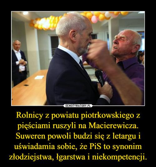 Rolnicy z powiatu piotrkowskiego z pięściami ruszyli na Macierewicza. Suweren powoli budzi się z letargu i uświadamia sobie, że PiS to synonim złodziejstwa, łgarstwa i niekompetencji.