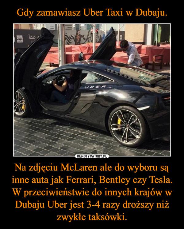 Na zdjęciu McLaren ale do wyboru są inne auta jak Ferrari, Bentley czy Tesla. W przeciwieństwie do innych krajów w Dubaju Uber jest 3-4 razy droższy niż zwykłe taksówki. –