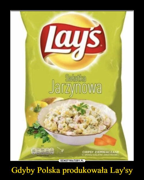 Gdyby Polska produkowała Lay'sy