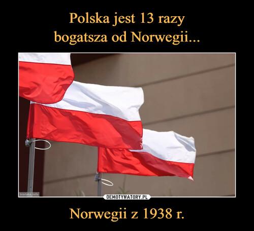Polska jest 13 razy bogatsza od Norwegii... Norwegii z 1938 r.