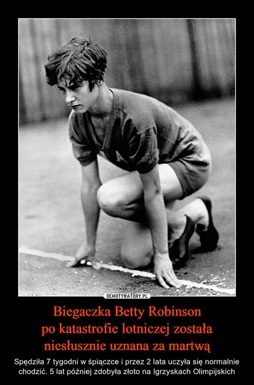 Biegaczka Betty Robinson po katastrofie lotniczej została niesłusznie uznana za martwą
