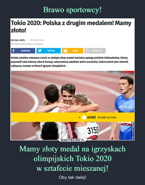 Mamy złoty medal na igrzyskach olimpijskich Tokio 2020w sztafecie mieszanej! – Oby tak dalej!