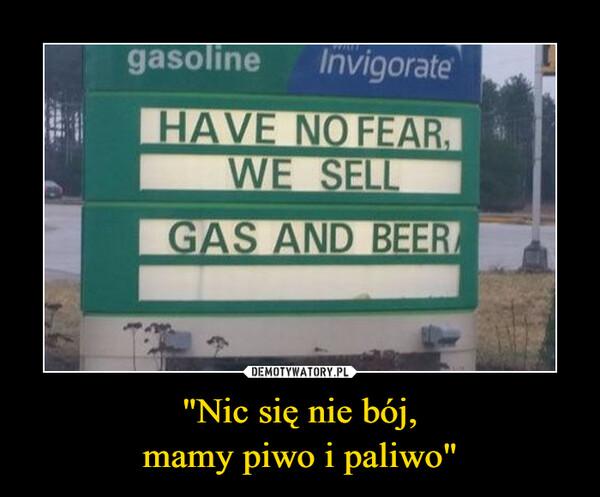 """""""Nic się nie bój,mamy piwo i paliwo"""" –"""