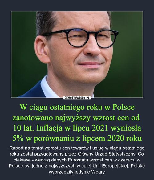 W ciągu ostatniego roku w Polsce zanotowano najwyższy wzrost cen od  10 lat. Inflacja w lipcu 2021 wyniosła 5% w porównaniu z lipcem 2020 roku