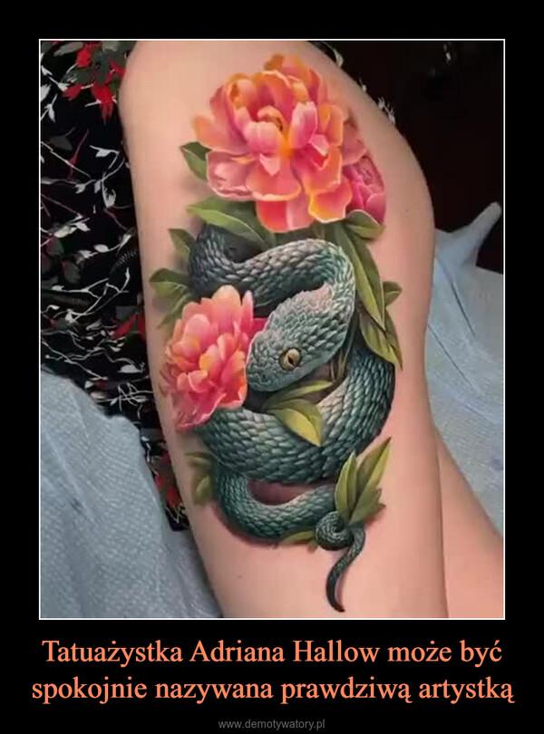 Tatuażystka Adriana Hallow może być spokojnie nazywana prawdziwą artystką –
