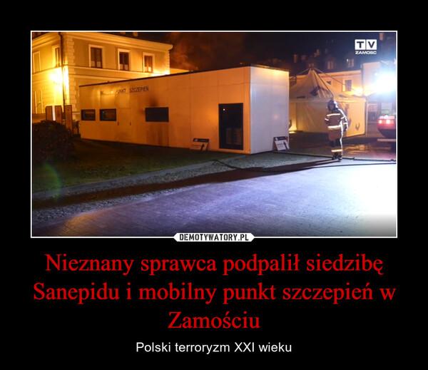 Nieznany sprawca podpalił siedzibę Sanepidu i mobilny punkt szczepień w Zamościu – Polski terroryzm XXI wieku
