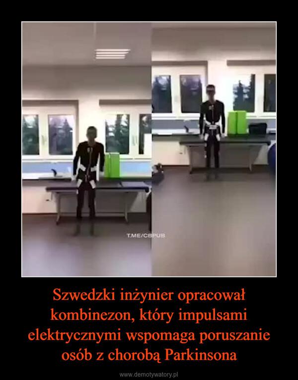 Szwedzki inżynier opracował kombinezon, który impulsami elektrycznymi wspomaga poruszanie osób z chorobą Parkinsona –