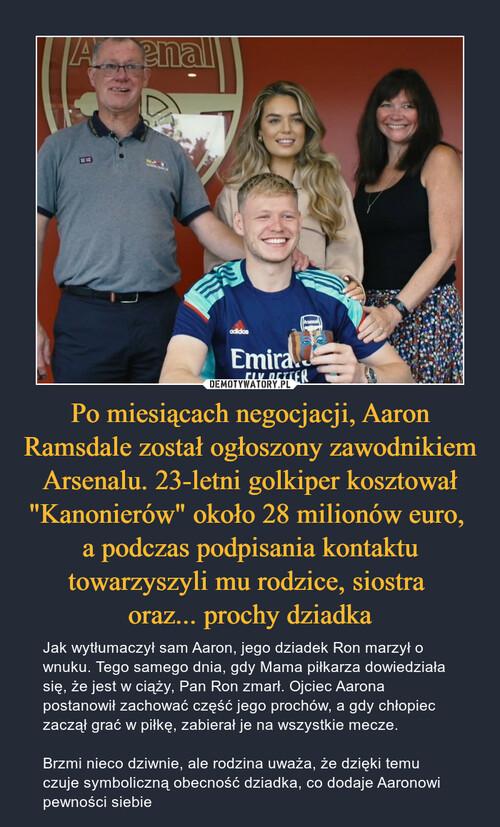 """Po miesiącach negocjacji, Aaron Ramsdale został ogłoszony zawodnikiem Arsenalu. 23-letni golkiper kosztował """"Kanonierów"""" około 28 milionów euro,  a podczas podpisania kontaktu towarzyszyli mu rodzice, siostra  oraz... prochy dziadka"""