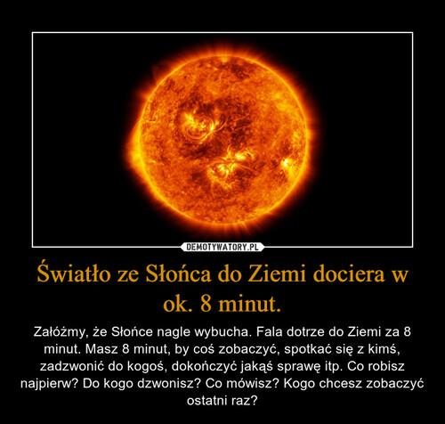 Światło ze Słońca do Ziemi dociera w ok. 8 minut.