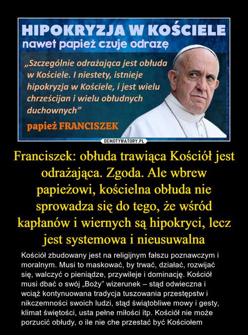 Franciszek: obłuda trawiąca Kościół jest odrażająca. Zgoda. Ale wbrew papieżowi, kościelna obłuda nie sprowadza się do tego, że wśród kapłanów i wiernych są hipokryci, lecz jest systemowa i nieusuwalna