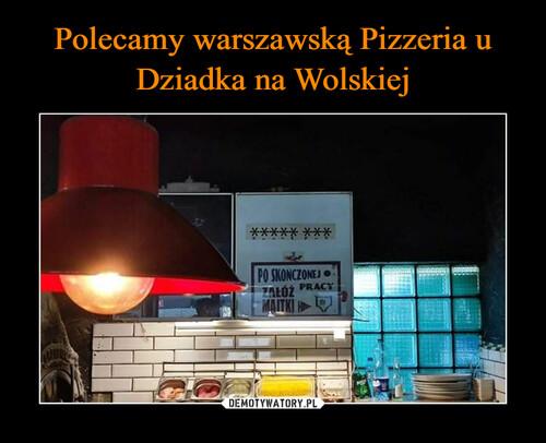 Polecamy warszawską Pizzeria u Dziadka na Wolskiej