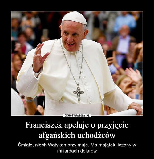 Franciszek apeluje o przyjęcie afgańskich uchodźców