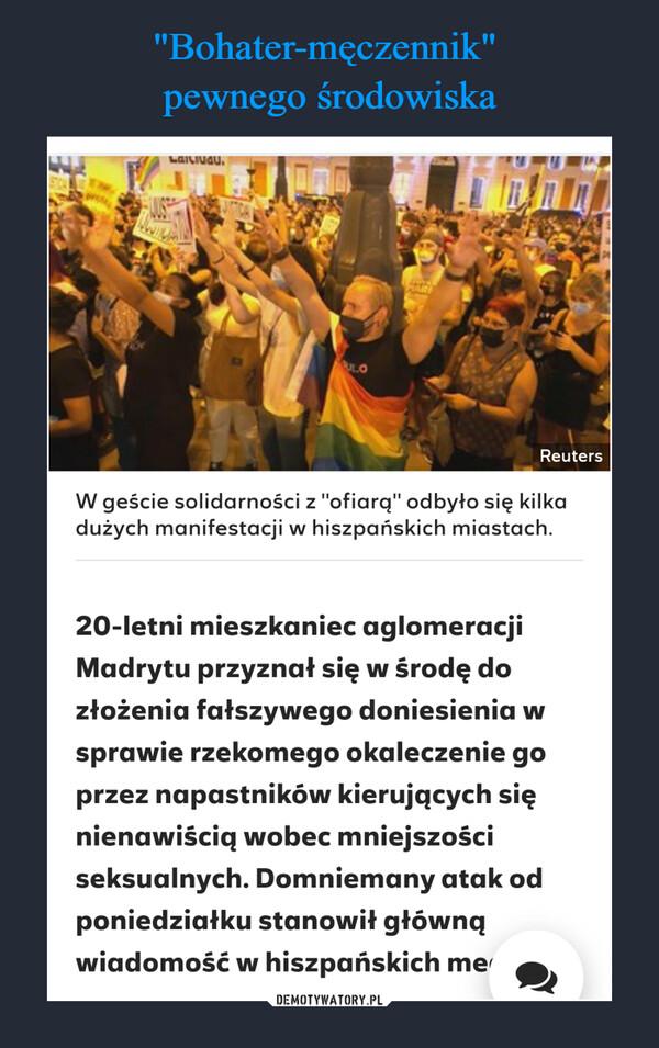 """–  W geście solidarności z """"ofiarą"""" odbyło się kilka dużych manifestacji w hiszpańskich miastach. 20-letni mieszkaniec aglomeracji Madrytu przyznał się w środę do złożenia fałszywego doniesienia w sprawie rzekomego okaleczenie go przez napastników kierujących się nienawiścią wobec mniejszości seksualnych. Domniemany atak od poniedziałku stanowił główną wiadomość w hiszpańskich"""
