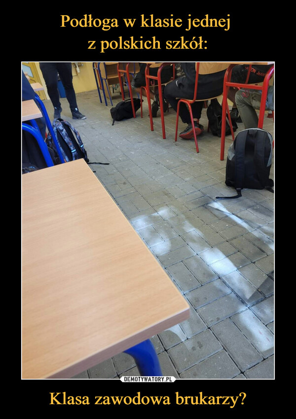 Podłoga w klasie jednej  z polskich szkół: Klasa zawodowa brukarzy?