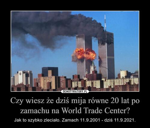Czy wiesz że dziś mija równe 20 lat po zamachu na World Trade Center?