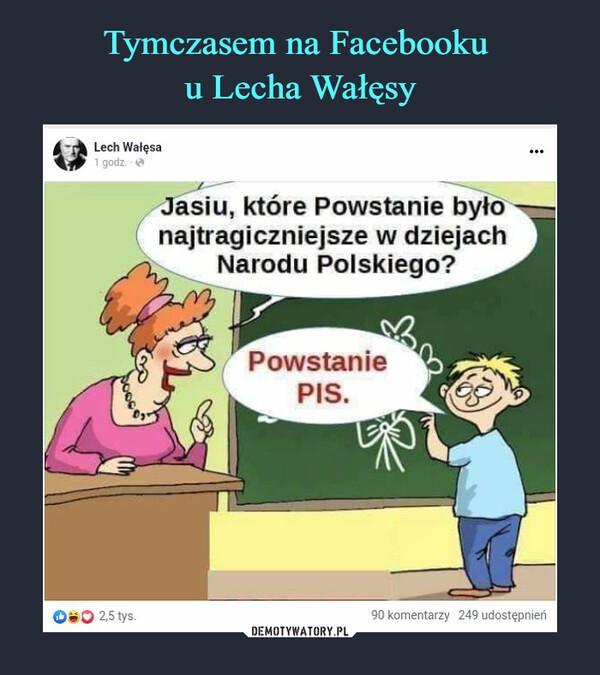 –  Jasiu, które Powstanie byłonajtragiczniejsze w dziejachNarodu Polskiego?Powstanie PIS.