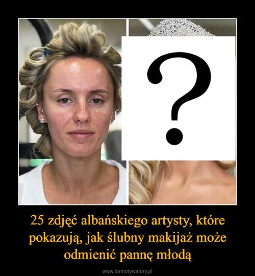 25 zdjęć albańskiego artysty, które pokazują, jak ślubny makijaż może odmienić pannę młodą