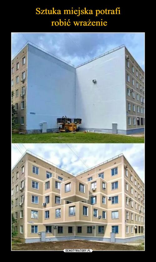 Sztuka miejska potrafi  robić wrażenie