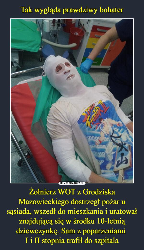 Żołnierz WOT z Grodziska Mazowieckiego dostrzegł pożar u sąsiada, wszedł do mieszkania i uratował znajdującą się w środku 10-letnią dziewczynkę. Sam z poparzeniami I i II stopnia trafił do szpitala –