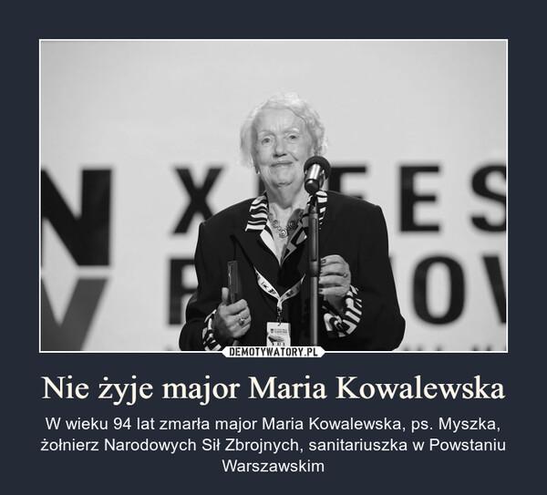 Nie żyje major Maria Kowalewska – W wieku 94 lat zmarła major Maria Kowalewska, ps. Myszka, żołnierz Narodowych Sił Zbrojnych, sanitariuszka w Powstaniu Warszawskim